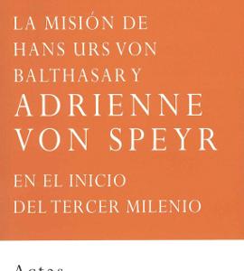 Portada del libro Actas del Encuentro Fe Cristiana y Servicio al Mundo (2007) editado por la Fundación Maior, sobre Hans Urs von Balthasar y Adrienne von Speyr