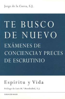 """Portada del libro """"Te busco de nuevo. Exámenes de conciencia y preces de escrutinio"""", del padre Jorge de la Cueva, jesuita, editado por la Fundación Maior"""