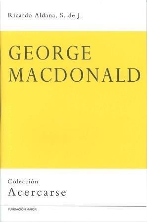 Libro de teología y formación cristiana: Acercarse a George MacDonald, de Ricardo Aldana